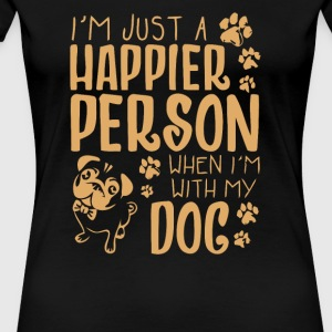 I m just a happier person when i m with my dog - Women's Premium T-Shirt