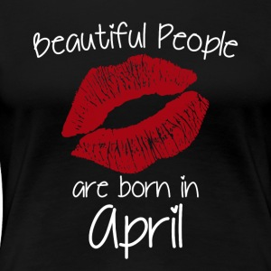 Beautiful people are born in April - Women's Premium T-Shirt