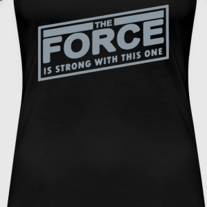 The Force Is Strong With This One - Women's Premium T-Shirt