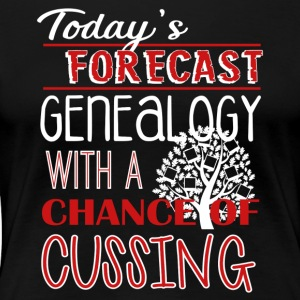 Genealogy With Chance Of Cussing Shirt - Women's Premium T-Shirt