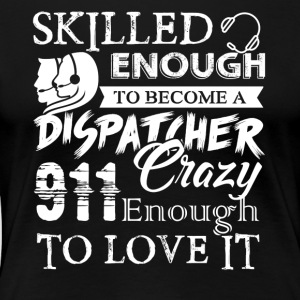 Skilled Enough To Become 911 Dispatcher Shirt - Women's Premium T-Shirt