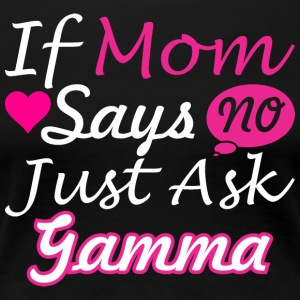 If Mom Says No Just Ask Gamma - Women's Premium T-Shirt