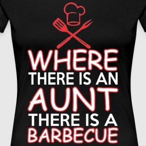 Where There Is An Aunt There Is A Barbecue - Women's Premium T-Shirt