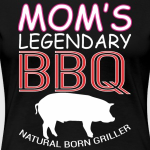 Moms Legendary BBQ Natural Born Griller Barbecue - Women's Premium T-Shirt