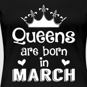 Queens are born in March - White - Women's Premium T-Shirt
