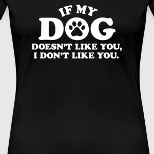 If My Dog Doesn t Like You I Don t Like You - Women's Premium T-Shirt