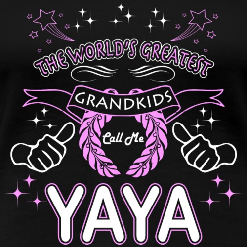 Greatest Grandkids Call Me Yaya. - Women's Premium T-Shirt