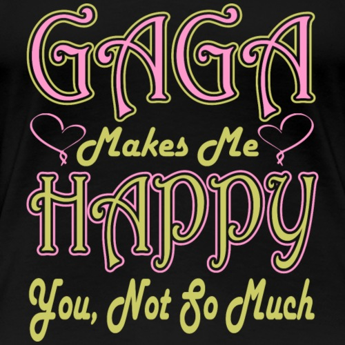 Gaga Makes Me Happy. - Women's Premium T-Shirt