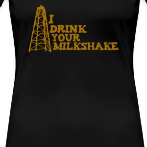 I Drink Your Milkshake - Women's Premium T-Shirt