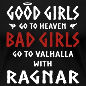 Bad Girls Go To Valhalla With Ragnar Shirt - Women's Premium T-Shirt