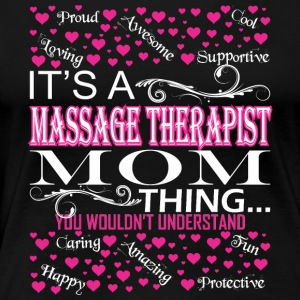 Its Massage Therapist Mom Thing Wouldnt Understand - Women's Premium T-Shirt