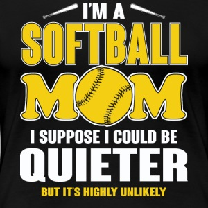 I'm A Softball Mom I Could Be Quieter T Shirt - Women's Premium T-Shirt