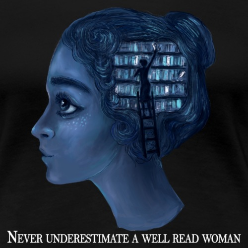 Never Underestimate A Well Read Woman - Women's Premium T-Shirt
