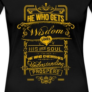 He who gets wisdom love his own soul - Women's Premium T-Shirt