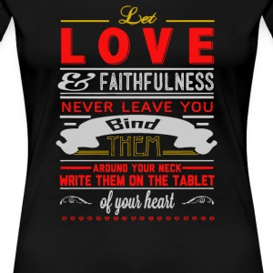 Love and faithfulness never leave you bind them - Women's Premium T-Shirt