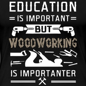 Woodworking Is Importanter T Shirt - Women's Premium T-Shirt