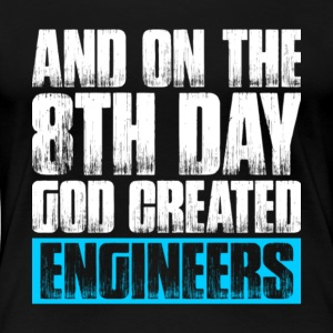 And On The 8th Day God Created Engineers T Shirt - Women's Premium T-Shirt