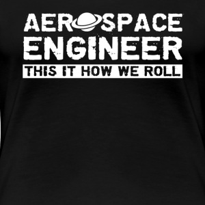 Aerospace Engineer Shirt - Women's Premium T-Shirt