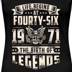 Life Begins at Fourty-Six Legends 1971 for 2017 - Women's Premium T-Shirt