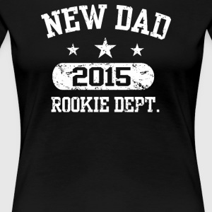 New Dad 2015 Rookie Dept - Women's Premium T-Shirt