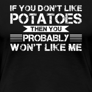If You Don't Like Potatoes Shirt - Women's Premium T-Shirt