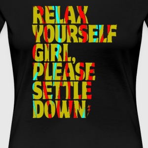 Relax yourself girl please settle down - Women's Premium T-Shirt