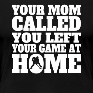 You Left Your Game At Home Funny Hockey - Women's Premium T-Shirt
