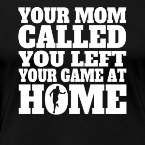 You Left Your Game At Home Funny Running - Women's Premium T-Shirt