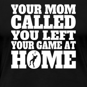 You Left Your Game At Home Funny Badminton - Women's Premium T-Shirt