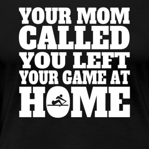 You Left Your Game At Home Funny Rowing - Women's Premium T-Shirt