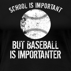 School Is Important But Baseball Is Importanter - Women's Premium T-Shirt