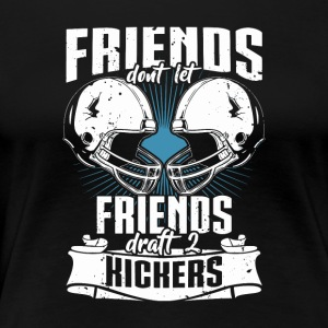 Friends Don't Let Friends Draft 2 Kickers - Women's Premium T-Shirt