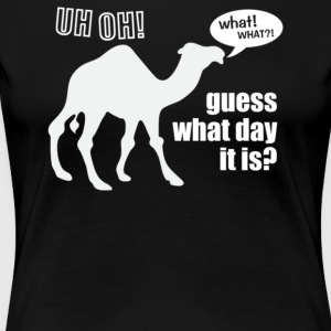 uess What Day It Is Hump Day Camel - Women's Premium T-Shirt