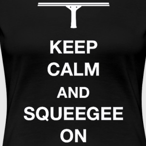 Keep calm and squeegee on - Women's Premium T-Shirt