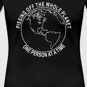 Pissing Off The Whole Planet - Women's Premium T-Shirt