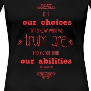 It is our choices truly are far more than - Women's Premium T-Shirt