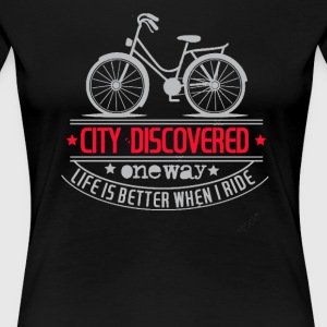 City discovered one way life is better when ride - Women's Premium T-Shirt