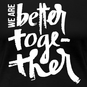 We Are Better Together Shirt - Women's Premium T-Shirt