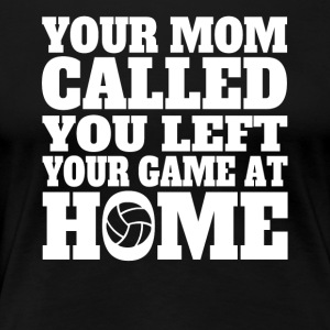 You Left Your Game At Home Funny Volleyball - Women's Premium T-Shirt