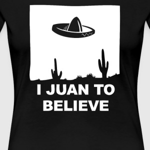 I Juan To Believe - Women's Premium T-Shirt