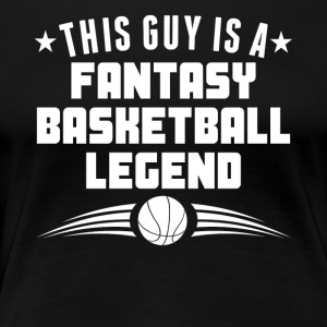This Guy Is A Fantasy Basketball Legend - Women's Premium T-Shirt