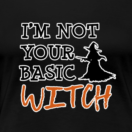 I m Not Your Basic Witch T-shirt - Women's Premium T-Shirt