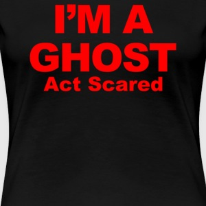 I'm A Ghost Act Scared - Women's Premium T-Shirt