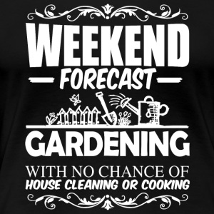 Weekend Forecast Gardening T Shirt - Women's Premium T-Shirt
