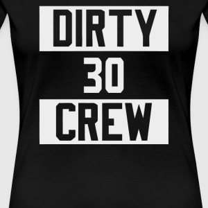 Dirty Thirty Crew - Women's Premium T-Shirt