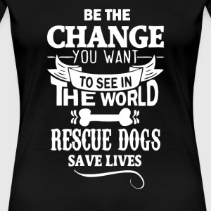 rescue dogs save lives - Women's Premium T-Shirt