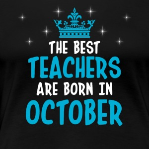 The best teachers are born in October - Women's Premium T-Shirt