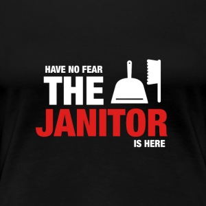 Have No Fear The Janitor Is Here - Women's Premium T-Shirt