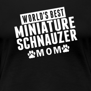 World's Best Miniature Schnauzer Mom - Women's Premium T-Shirt