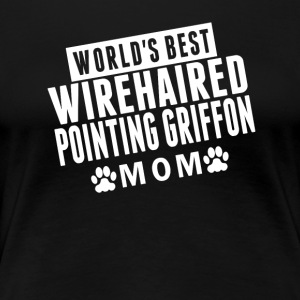 World's Best Wirehaired Pointing Griffon Mom - Women's Premium T-Shirt